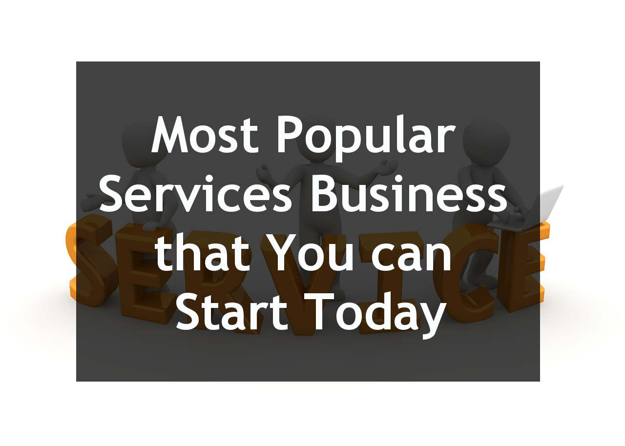 Most Popular Services Business that You can Start Today