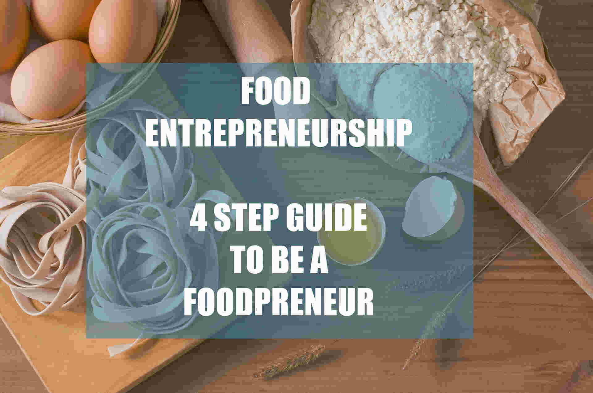 Photo of Food Entrepreneurship – 4 Step Guide to Start Your Foodpreneur Journey