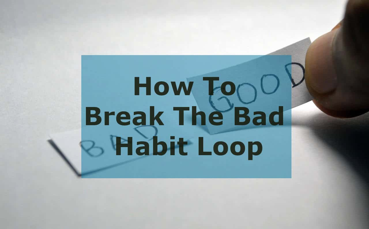 How To Break The Bad Habit Loop