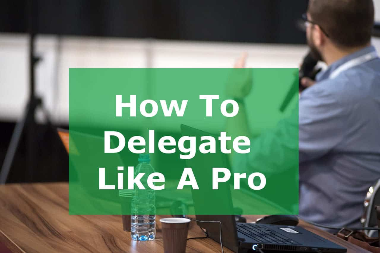 How To Delegate Like A Pro