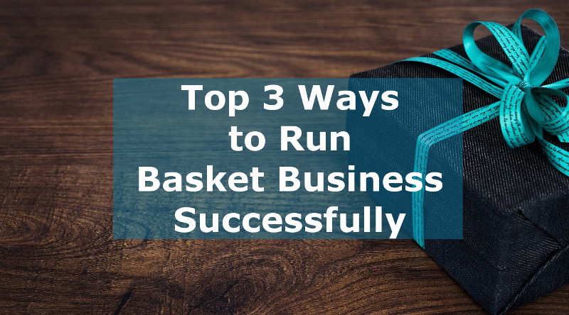 Photo of Top 3 Ways to Run Gift Basket Dropshipping Successfully