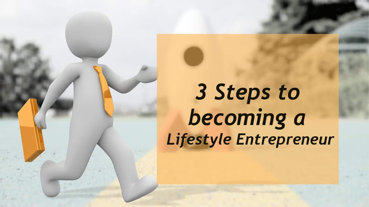 Photo of 3 Steps to becoming a Lifestyle Entrepreneur