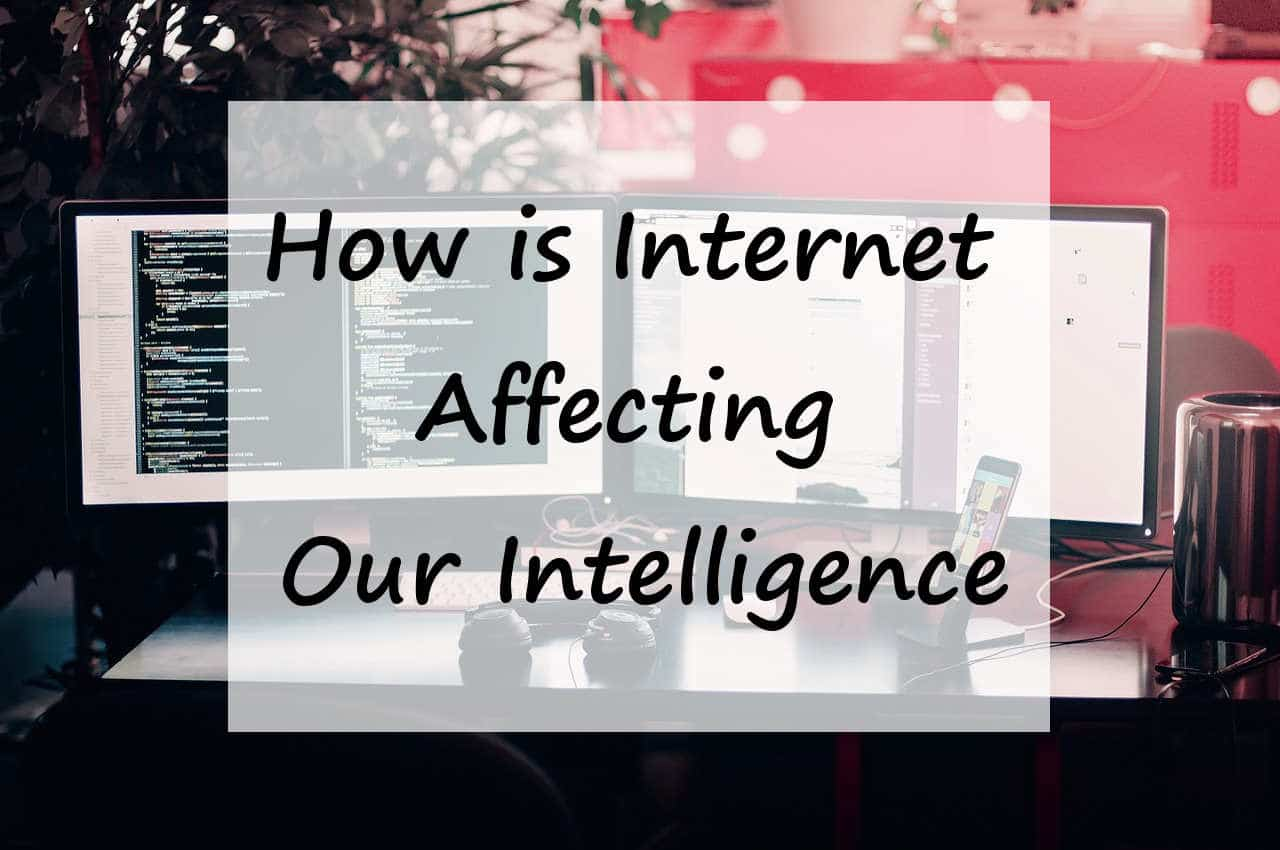 how is internet affecting our intelligence