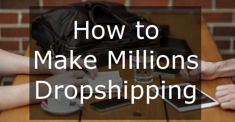 How to make millions dropshipping
