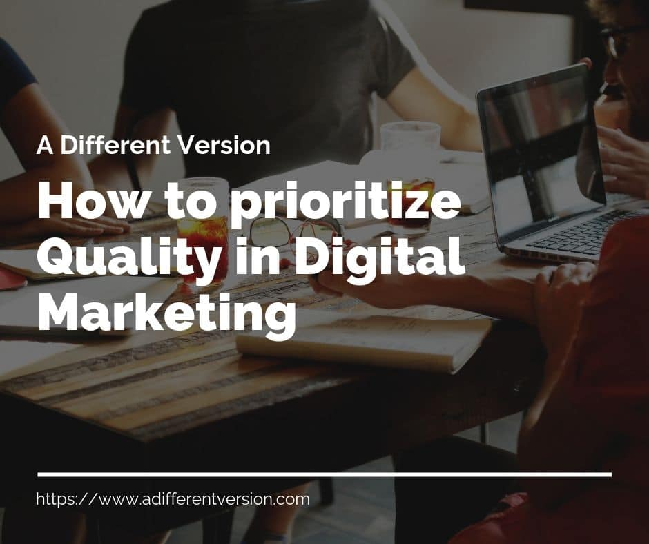 how to prioritize quality in digital marketing