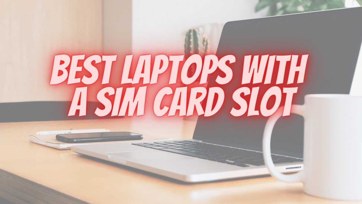10 best laptops with a sim card slot