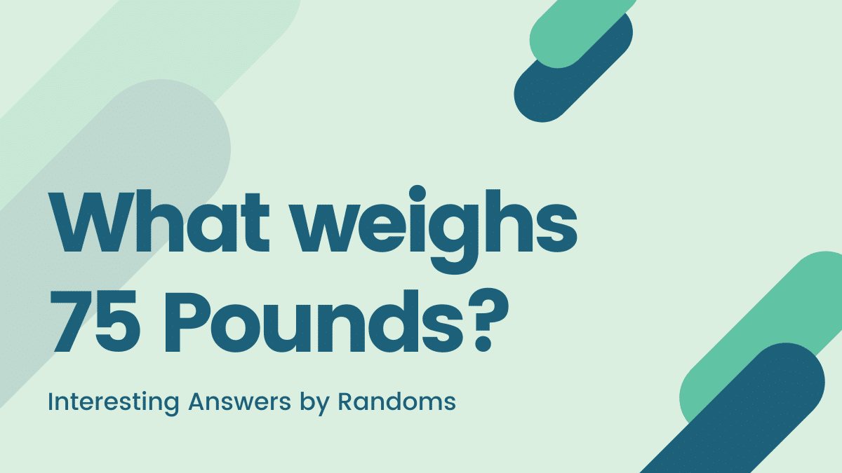 what weighs 75 pounds